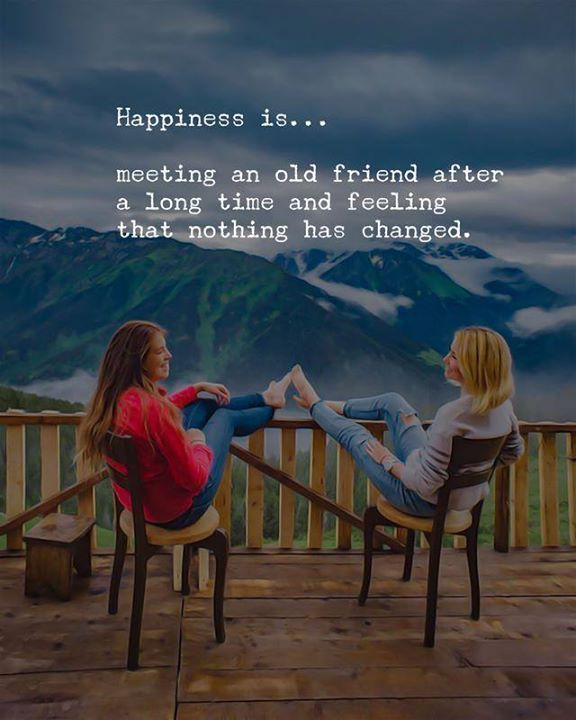 Happiness Is Meeting An Old Friend Quotes Of The Day Your