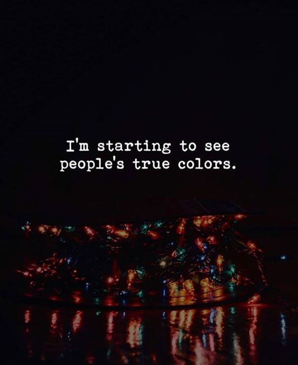 Best Positive Quotes Im Starting To See Peoples True Colors