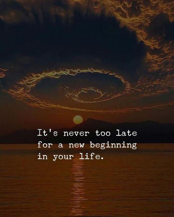 Best Positive Quotes Its Never Too Late For A New Beginning