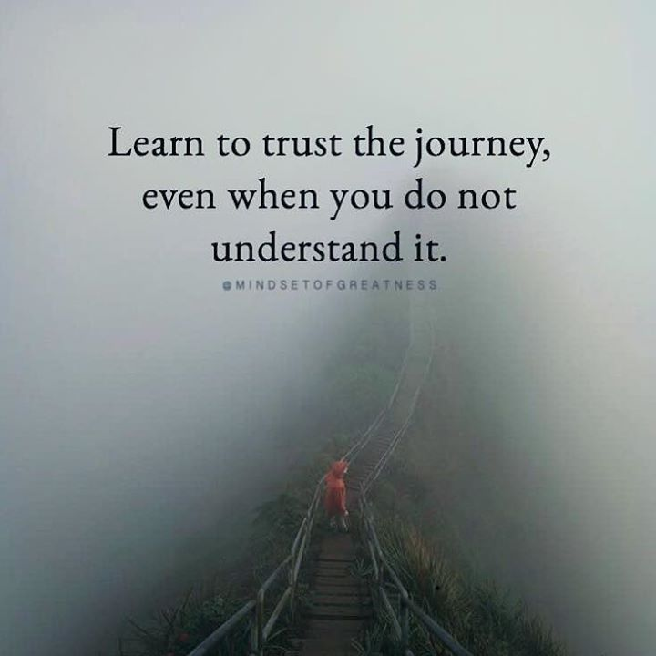 Best Positive Quotes Learn To Trust The Journey Quotes Of The