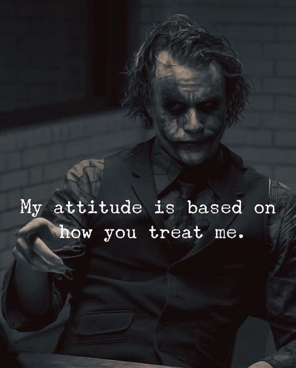 Best Positive Quotes My Attitude Is Based On How You Treat Me