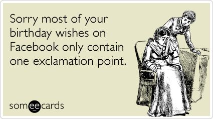 As The Quote Says Description Exclamation Facebook Wall Birthday Post Funny Ecard