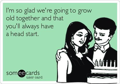 Birthday Quotes Im So Glad Were Going To Grow Old Together And
