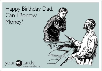 As The Quote Says Description Pics For Funny Birthday Ecard Dad
