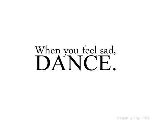 Short Dance Quotes Interesting The Only Thing That Makes Me Happy Sometimes Is Dance Quotes Of