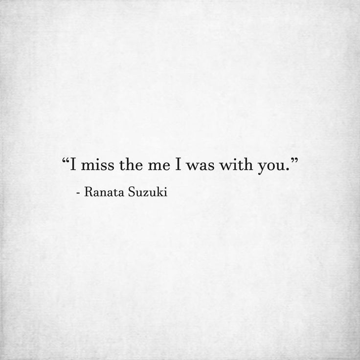 """I Miss The Me I Was With You"""" Ranata Suzuki Word Porn Emotions Unique Missing Quots In Short"""