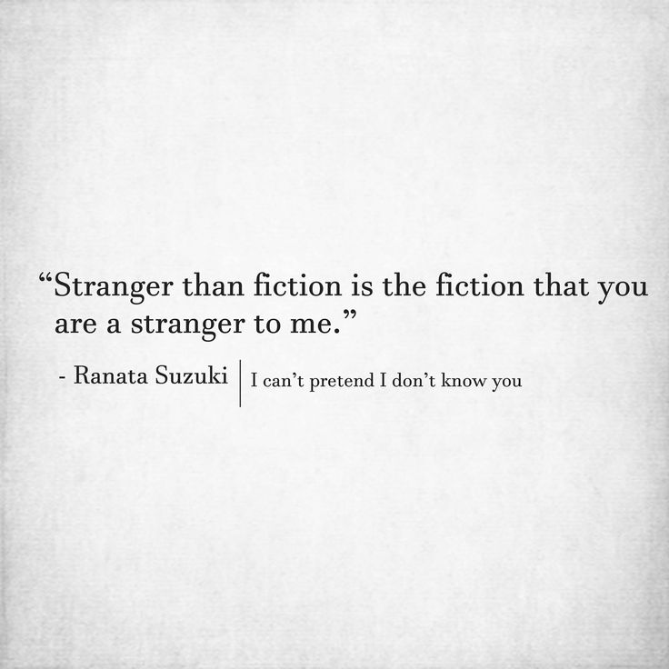 Stranger Than Fiction Is The Fiction That You Are A Stranger To Me Beauteous The Stranger Quotes