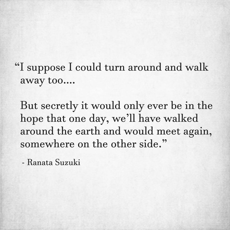 I Suppose I Could Turn Around And Walk Away Too But Secretly It