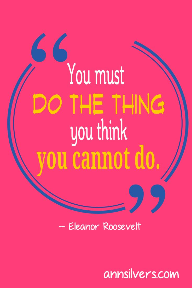 You Must Do The Thing You Think You Cannot Do Eleanor Roosevelt