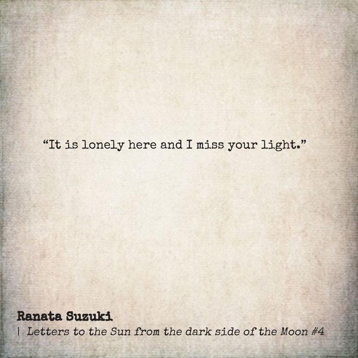 Missing Quotes It Is Lonely Here And I Miss Your Light Ranata