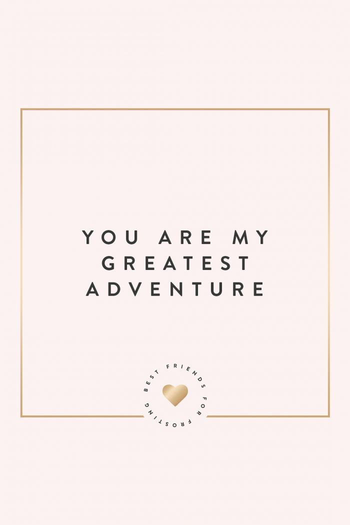 Motivational Quotes You Are My Greatest Adventure Love