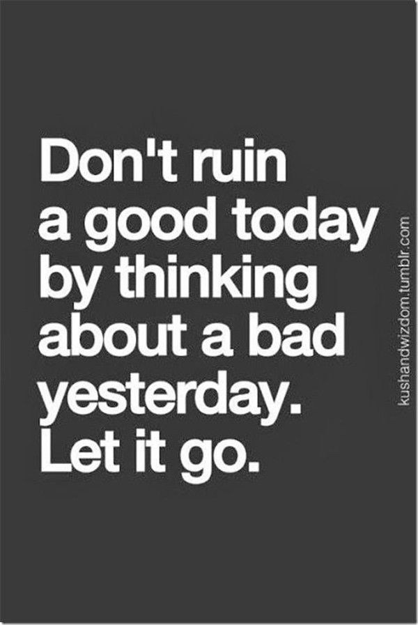 Positive Quotes : Don't ruin today's good mood by remembering