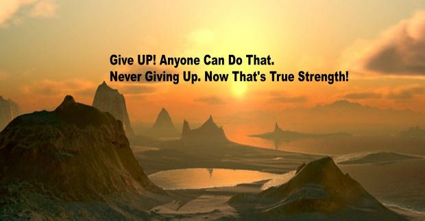 Positive Quotes Give Up Anyone Can Do That Never Giving Up Now