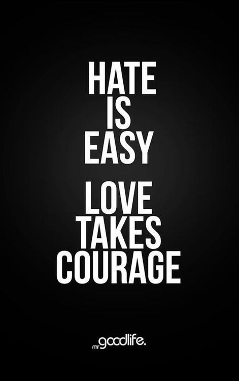 Positive Quotes Hate Is Easy Love Takes Courage Quotes Of The
