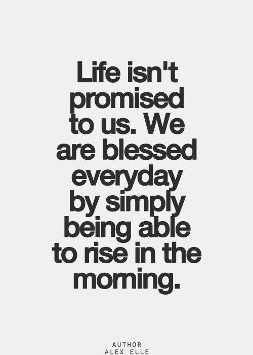 Image of: God Bless Life Isnt Promisedu2026tomorrow Isnt Promisedu2026enjoy Your Blessings Eacu2026 Quotes Of The Day Life Isnt Promisedtomorrow Isnt Promisedenjoy Your Blessings