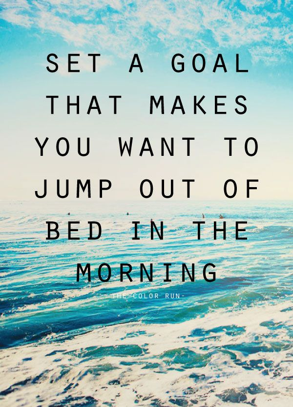 Positive Quotes Set A Goal That Makes You Want To Jump Out Of Be