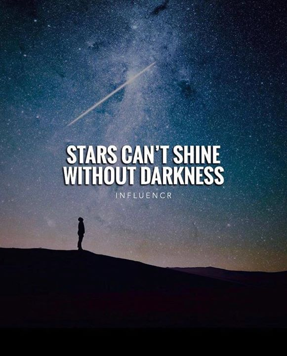 Best Positive Quotes Stars Cant Shine Without Darkness Quotes