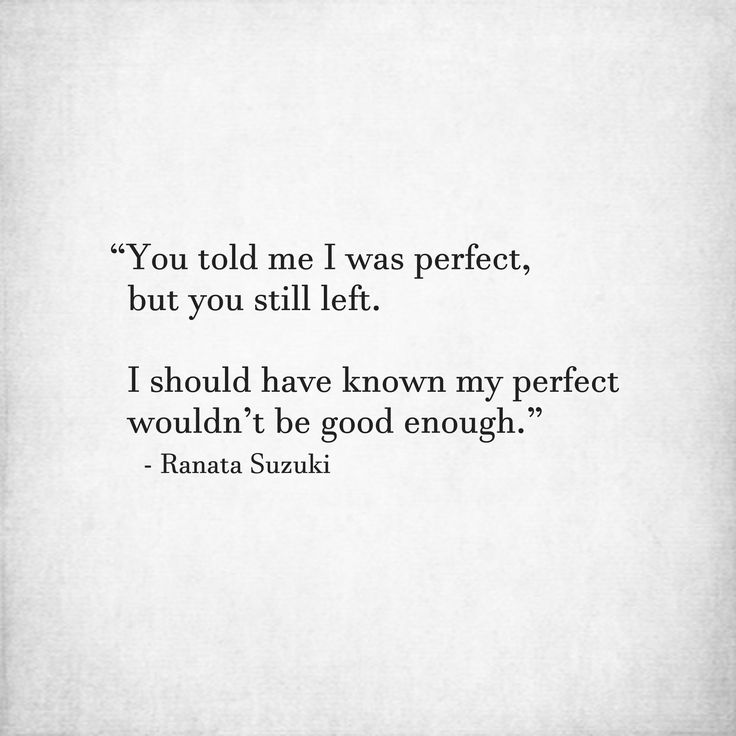 Missing Quotes You Told Me I Was Perfect But You Still Left I