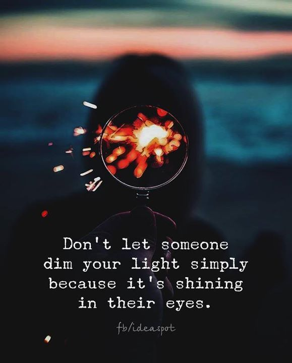 Best Positive Quotes Dont Let Someone Dim Your Light Quotes