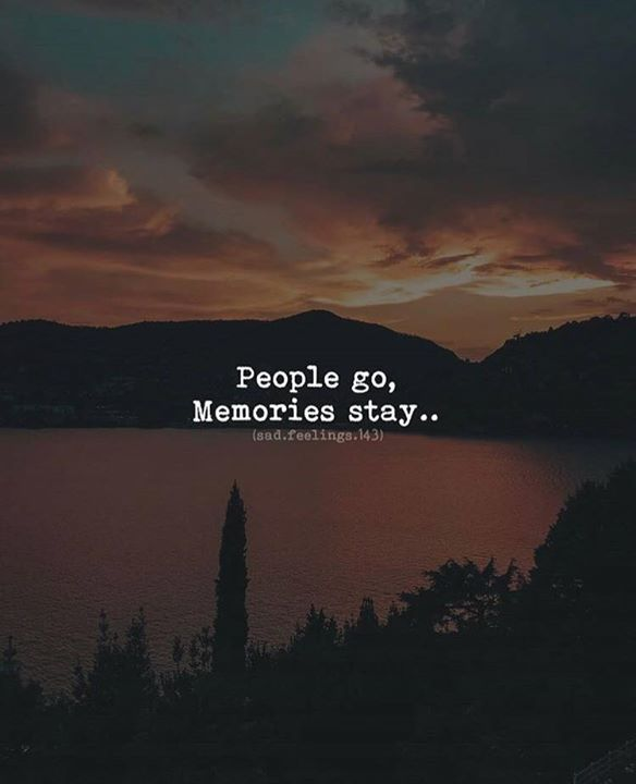 Best Positive Quotes People Go Memories Stay Quotes Of The Day