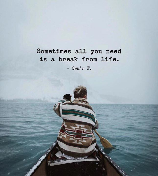 Best Positive Quotes Sometimes All You Need Is A Break From Life