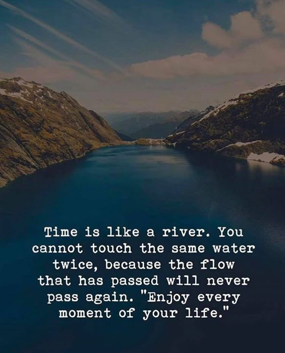 Best Positive Quotes Time Is Like A River Quotes Of The Day