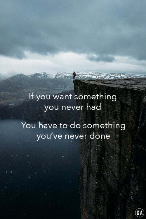 Motivational Quotes If You Want Something You Never Had You Have