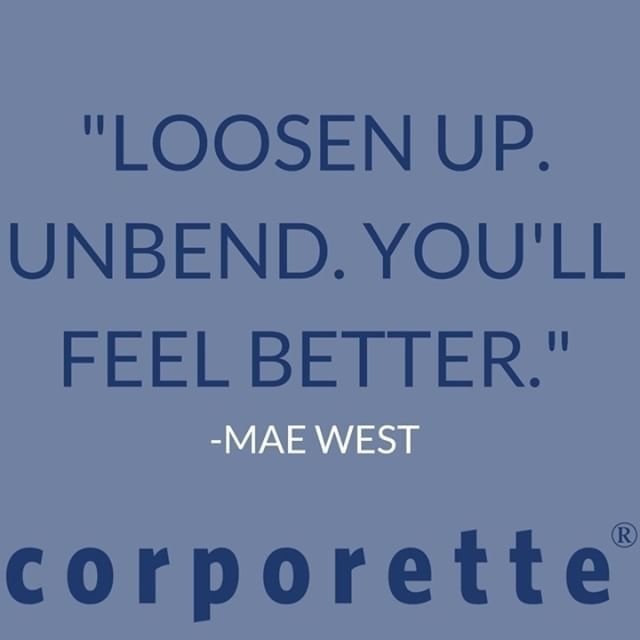 Motivational Quotes Loosen Up Unbend Youll Feel Better Mae