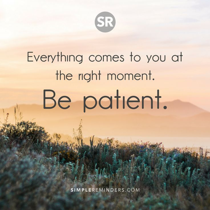 Wisdom Quotes Everything Comes To You At The Right Moment Be