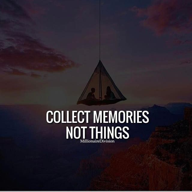 Best Positive Quotes Collect Memories Not Things Quotes Of The