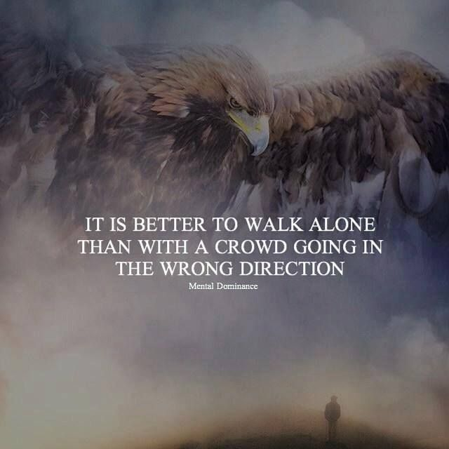 Best Positive Quotes Its Better To Walk Alone Quotes Of The