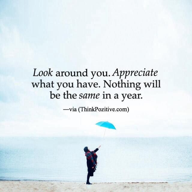 Best Positive Quotes Look Around You Appreciate What You Have