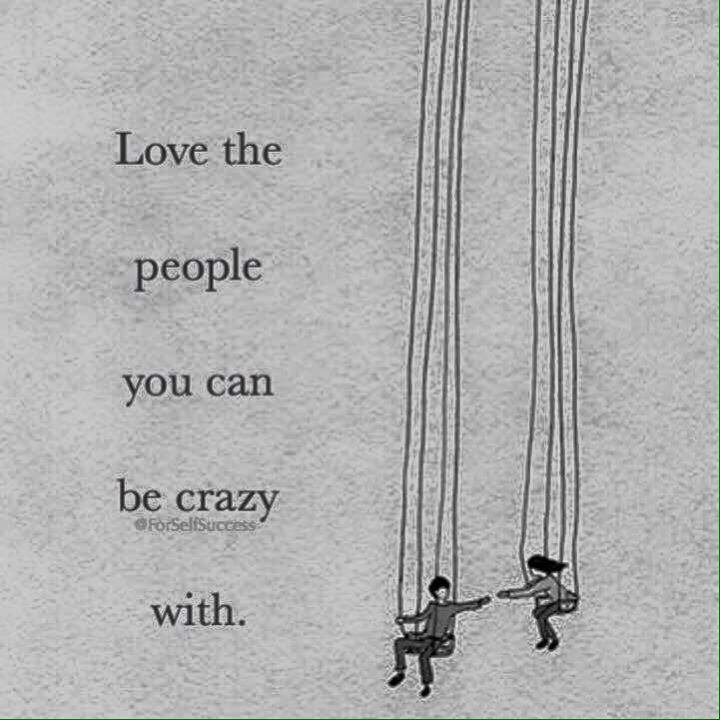 Best Positive Quotes Love The People You Can Be Crazy With Via