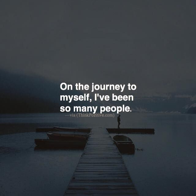 Best Positive Quotes On The Journey To Myself I Ve Been So Many
