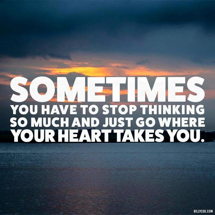 Best Positive Quotes Sometimes You Have To Stop Thinking So Much