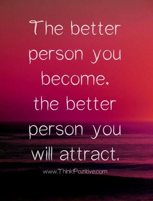 Best Positive Quotes The Better Person You Become The Better