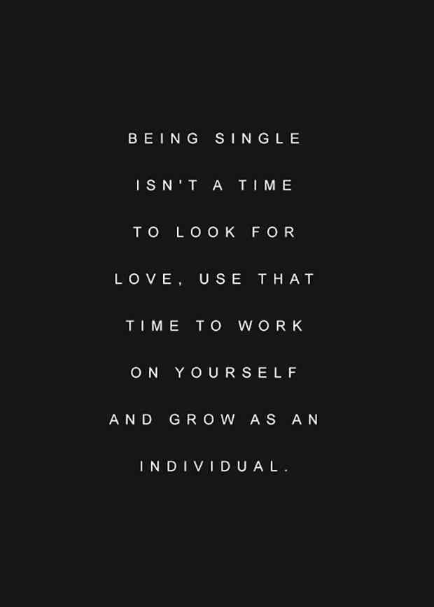 Inspirational Quotes About Work Being Single Isnt A Time To Look