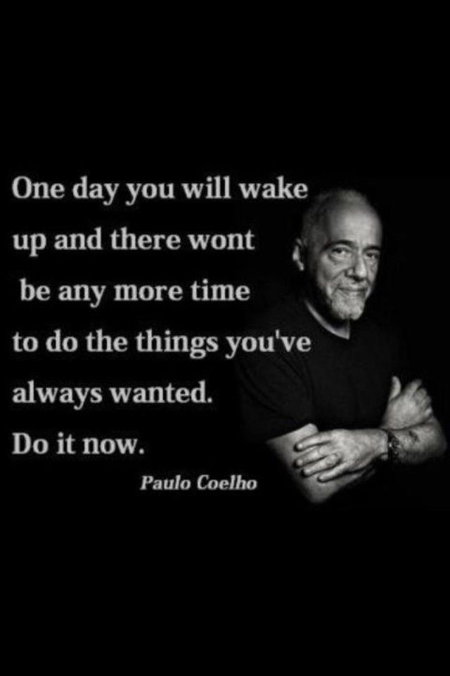 Success Quotes Do It Now Paul Coelho Quotes Of The Day Your
