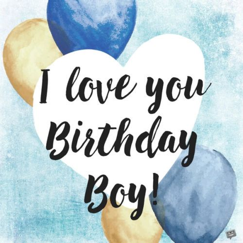 Quotes About Birthday I Love You Birthday Boy Quotes Of The Day
