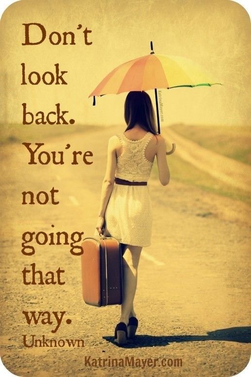 Success Quotes Dont Look Back Youre Not Going That Way