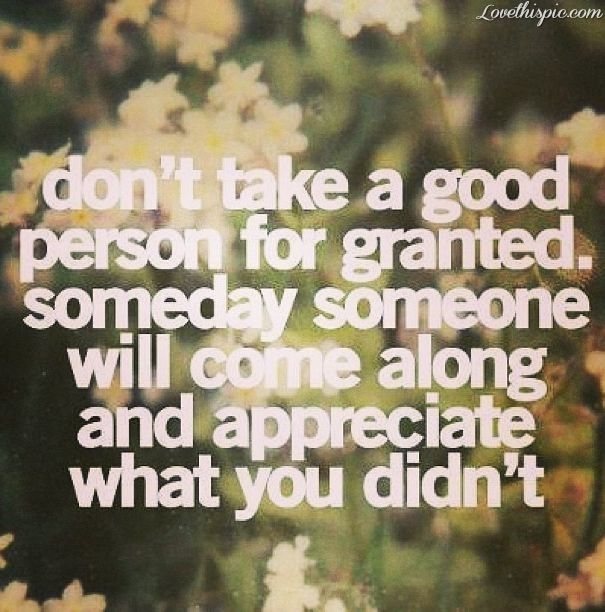 Success Quotes Dont Take People For Granted People Appreciate