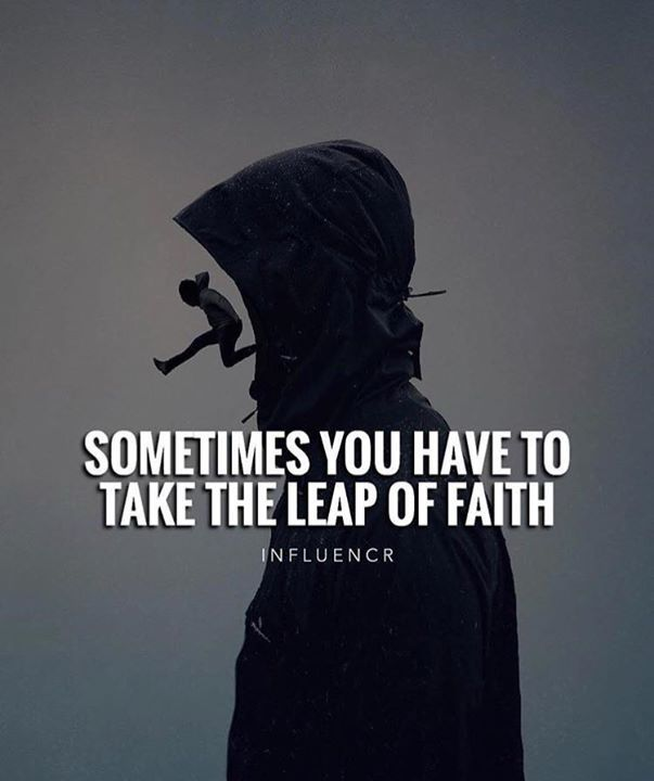 Best Positive Quotes Sometimes You Have To Take The Leap Of Faith