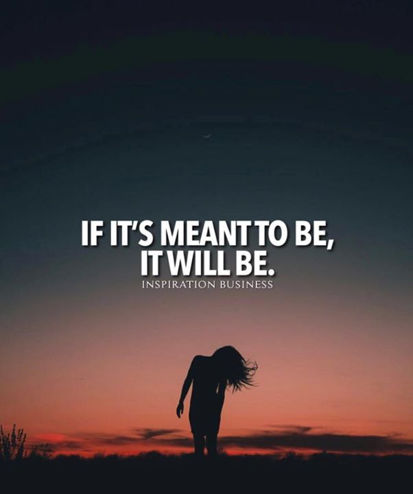 Best Positive Quotes If Its Meant To Be It Will Quotes Of The